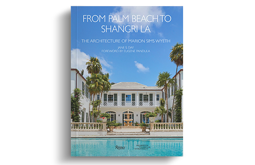 """""""From Palm Beach to Shangri La: The Architecture of Marion Sims Wyeth"""""""